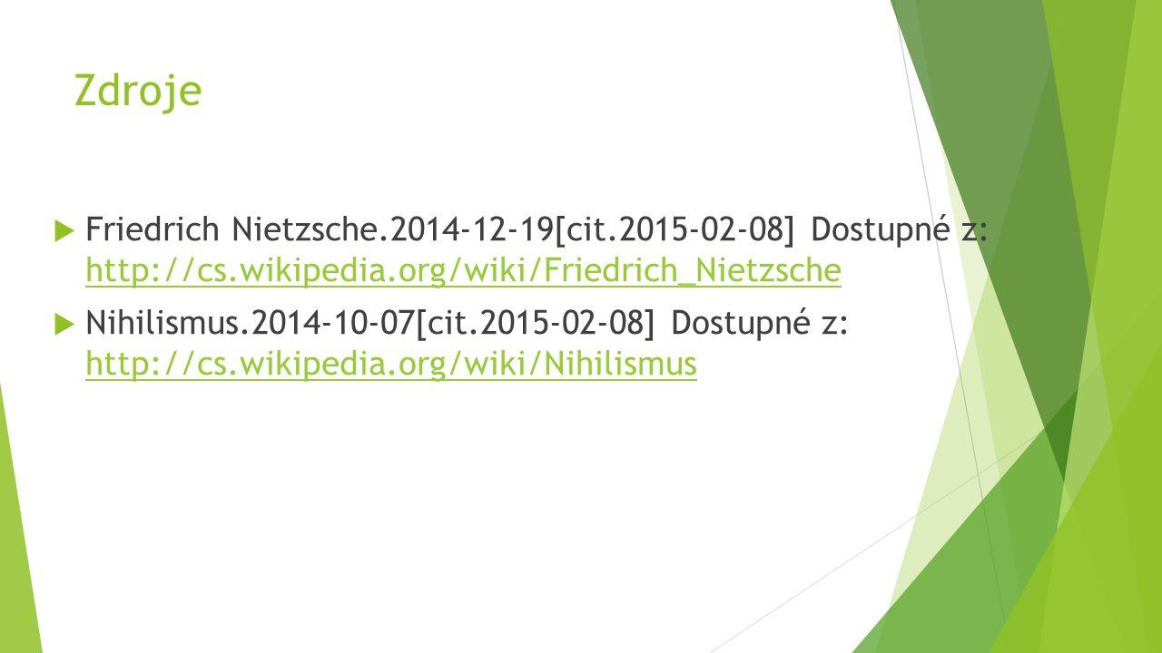 Zdroje Friedrich Nietzsche.2014-12-19[cit.2015-02-08] Dostupné z: http://cs.wikipedia.org/wiki/Friedrich_Nietzsche.